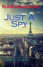 Just A Spy (Slow Updates) by XxGracelovesOreosxX