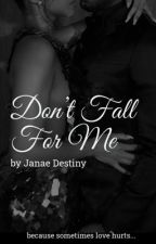 Don't Fall For Me (Completed) by _Jay_lovee