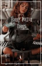 》Harry Potter: Things《 by Such_a_Mess