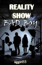 The Reality Show Bad Boy by aggirl53