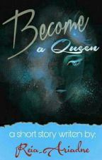 Become a Queen by Reia_ariadne