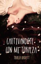 Cautivándote con mi torpeza  by MrsMalfoy_