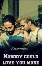 Nobody could love you more (Twc no relacionado) by kasomicu