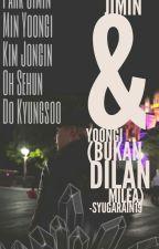 Jimin dan Yoongi (Bukan DilanMilea) by MeanSyugar19