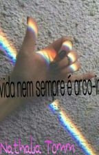 A vida nem sempre é arco-iris  by NatthySouza
