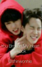 You Broken My Heart;;;Jikook by shinwonhie
