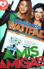Enseñando Wattpad A Mis Amigas by KawaiiDoll06
