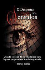 O Despertar dos Sentidos [LIVRO 1] - #WattysJusto by Santossn