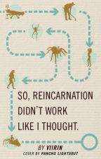 So, Reincarnation Didn't Work Like I Thought by DavidBrown415