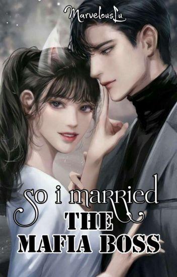 So I Married The Mafia Boss [COMPLETED] - MarvelousLu - Wattpad