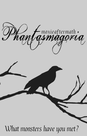 Phantasmagoria by MoxieAftermath