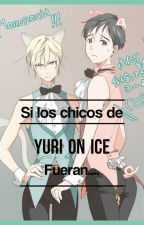 Si los chicos de Yuri On Ice fueran.... by Yuuki-Snow-Word