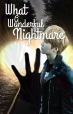 What a wonderful nightmare by xBtsBlondieGirlx