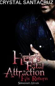 Heir's Fatal Attraction: His Return by Santacruz23