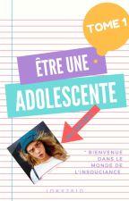 ÊTRE UNE ADOLESCENTE - TOME 1 by ioky2610