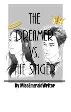 The Dreamer VS. The Singer (On Going!!) by MissEmeraldWriter