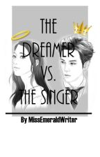 The Dreamer VS. The Singer (On Going!!) by MissEmeraldWriter