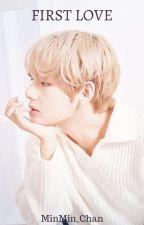 First Love [ K. TH x P. JM ] by MinMin_Chan