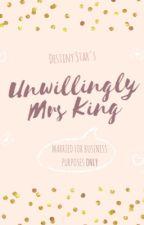 Unwillingly Mrs King by heyitsjustme_p