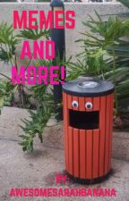 Memes and more! by awesomesarahbanana