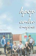 bts & Kpop Ambw Imagines pt.2 by -KinkyMin