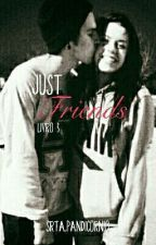 Just Friends- Livro 3 by Srta_Pandicornio