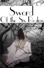 Sword Of The Six Realms by Animefreak19