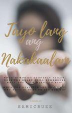 Tayo Lang Ang Nakakaalam by samirastro