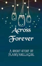 Across Forever (One-shot) by PlainVanillaGirl