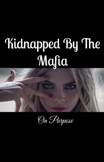 Kidnapped by the Mafia on Purpose