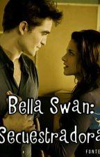 Bella Swan:Secuestradora(Completa) by piatwilighter