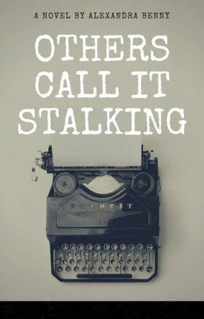 Others Call It Stalking by babbleon