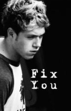 Fix you (Niall Horan fan fiction) by Niallhoransbae19