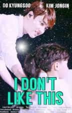 I DON'T LIKE THIS (KaiSoo) by bowie94