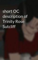 short OC description of Trinity Rose Sutcliff  by Trinity_Rose_Sutclif