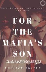 For The Mafia's Son {Clan Mafiòso Series #1} by twinscribblers