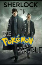 Sherlock - The Pokémon World by LuckyPratik