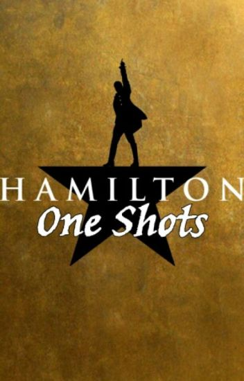 Hamilton: One Shots [[COMPLETE]]