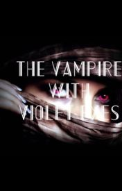 The Vampire with Violet Eyes  by time_is_beauty21