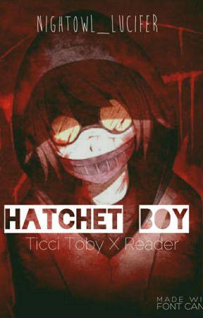●Hatchet Boy● Ticci Toby X Reader Fan fiction Revised by NightOwl_Bangtan