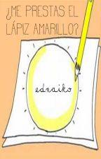 ¿Me prestas el lápiz amarillo?||Ednaiko. by Valentina-Hart