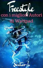 FREE STYLE -Con i migliori Autori di Wattpad by Hater-h