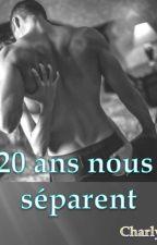 20 ans nous séparent {Terminé} by CharlotteJacquemond
