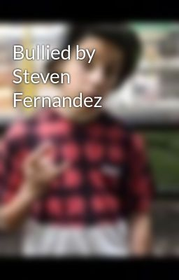 Bullied By Steven Fernandez Scummymolina Wattpad
