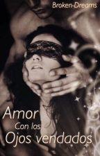 Amor con los ojos vendados  by broken-dreams-29