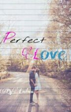 Perfect Love by Lailasss