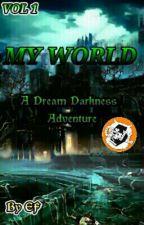 MY WORLD - A Dream Darkness Adventure by EdoZul