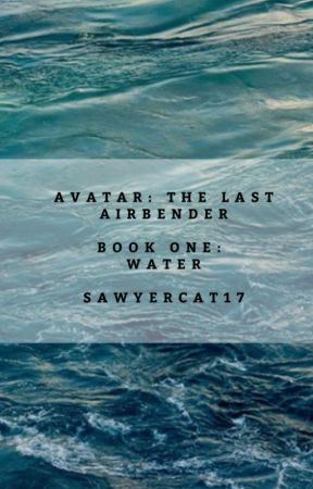 Avatar: The Last Airbender; Book One: Water by Sawyercat17