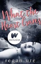 What the heart craves - The heart #1 (Completed) by ReganUre