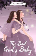 The Bad Girl's Baby by MykaFadia_